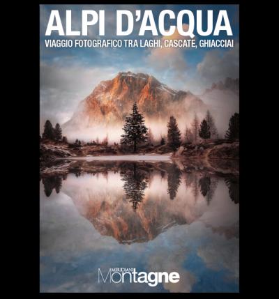 Alpi d'acqua – viaggio fotografico tra laghi, cascate, ghiacciai